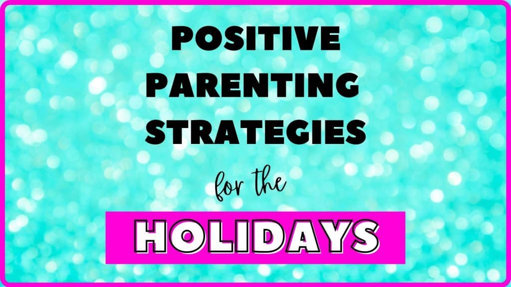 Positive Parenting During the Holidays
