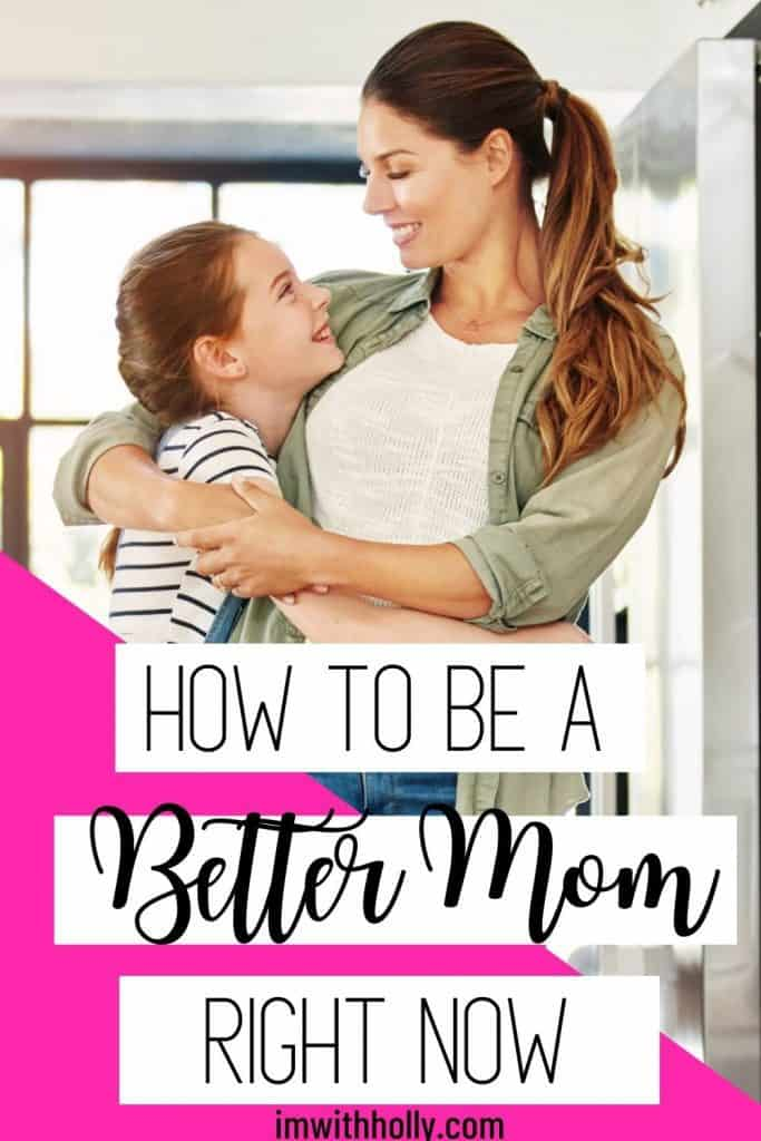 Looking to level up your parenting TODAY? Here are 3 actionable tips you can use to be a better mom starting right now. #2 will surprise you!