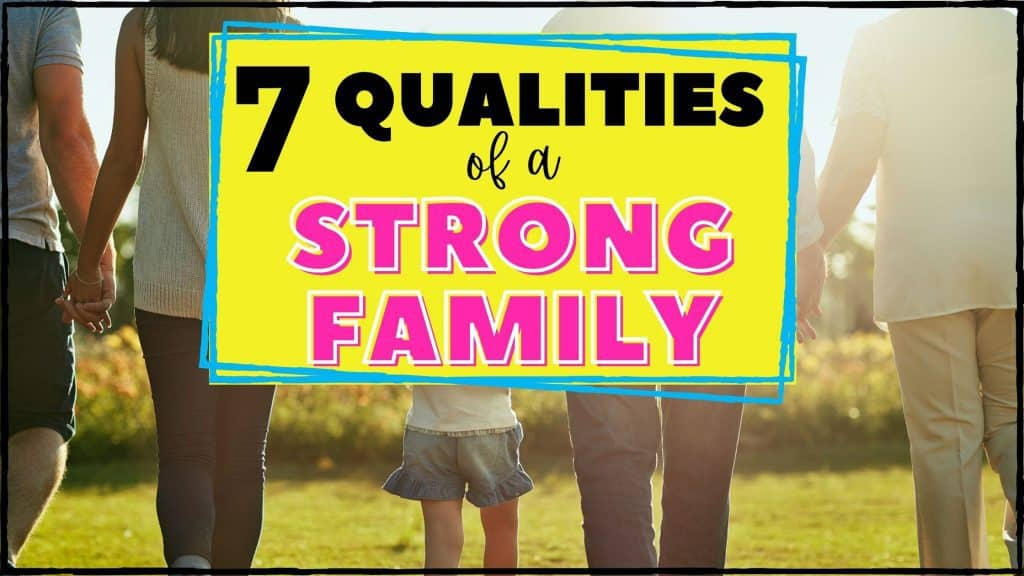 Looking to build an unbreakable family? Here are 7 qualities of a strong family and ways you can foster these qualities on a daily basis!