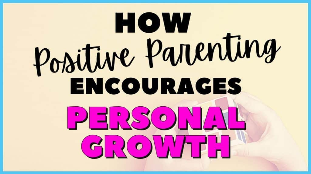 Positive Parenting to Encourage Personal Growth