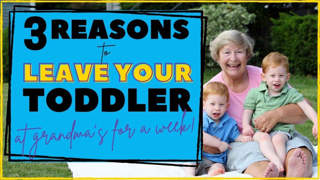 3 reasons to leave your toddler with grandma for a week
