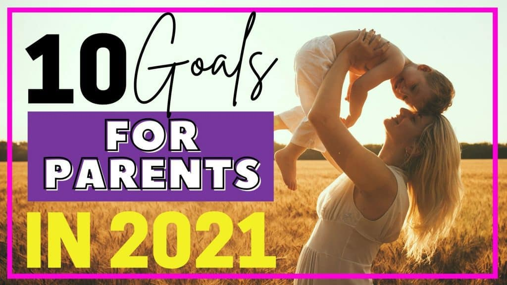 Foundational parenting goals for 2021