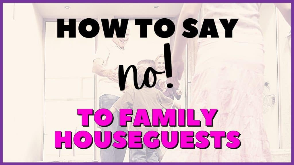 how to say no to family houseguests