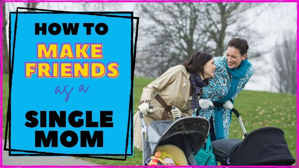How to make mom friends as a single mom