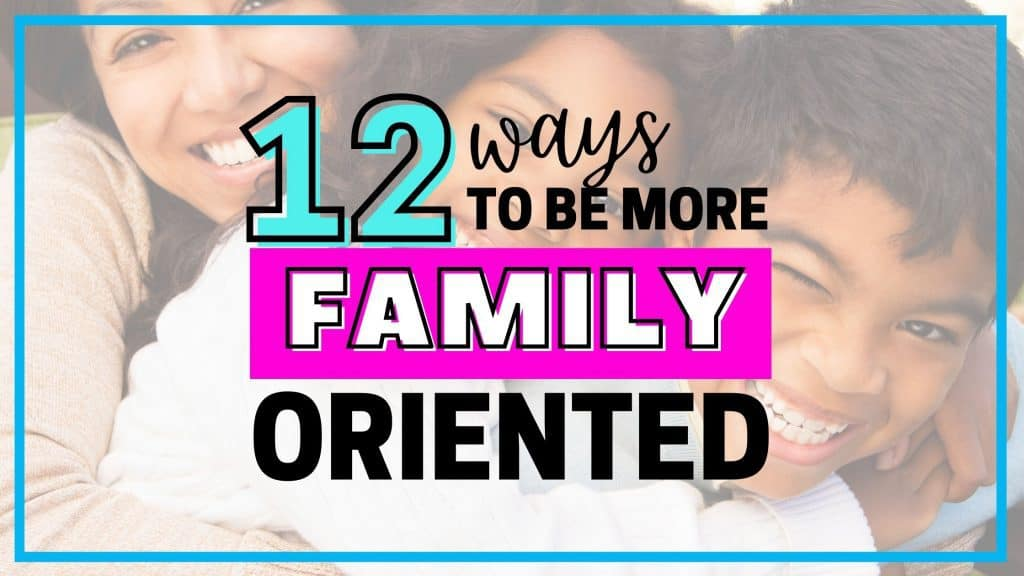 what does family oriented mean