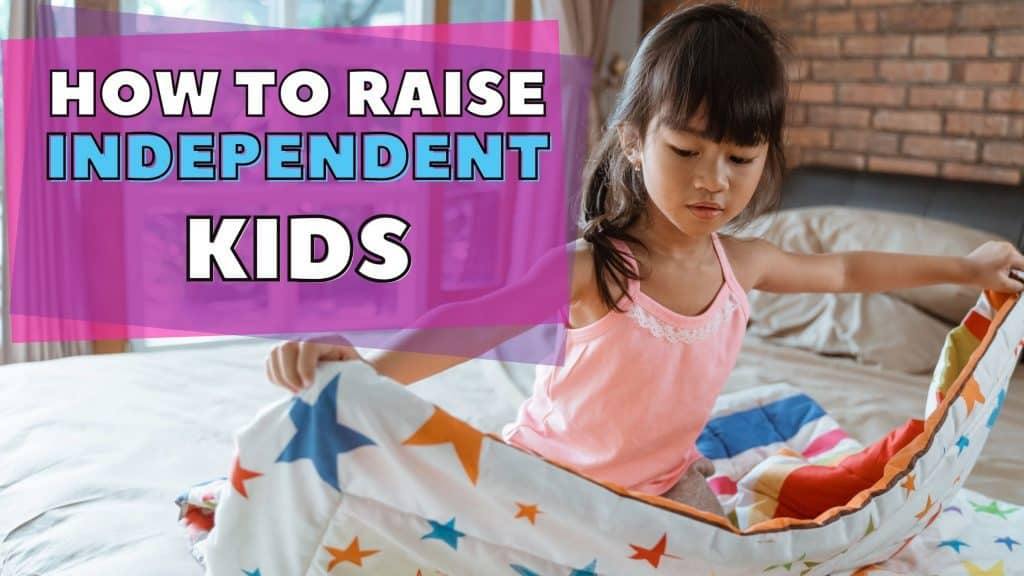how to raise independent kids