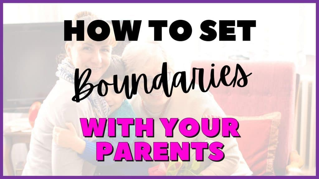 how to set boundaries with your parents
