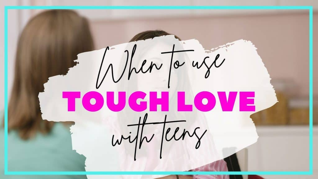 when to use tough love with teens